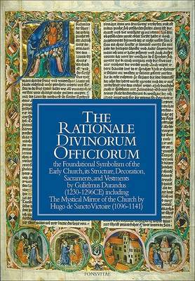 The Rationale Divinorum Officiorum: The Foundational Symbolism of the Early Church, Its Structure, Decoration, Sacraments, and Vestments