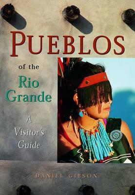 Pueblos of the Rio Grande: A Visitor's Guide