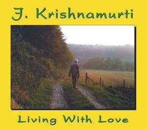 Living with Love: J Krishnamurti at Claremont College, California, 1968 Talk 3