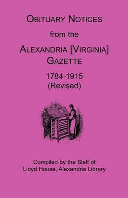 Obituary Notices from the Alexandria [Virginia] Gazette, 1784-1915 (Revised)