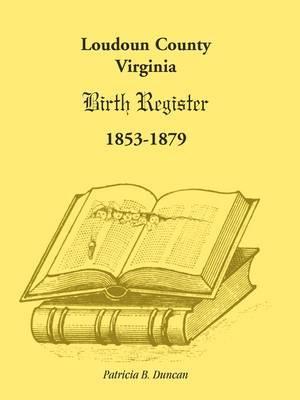 Loudoun County, Virginia Birth Register 1853-1879