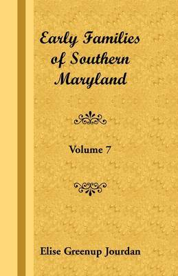 Early Families of Southern Maryland: Volume 7