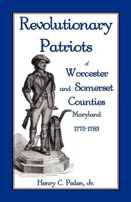 Revolutionary Patriots of Worcester and Somerset Counties, Maryland, 1775-1783