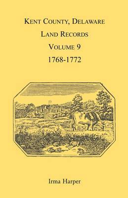 Kent County, Delaware, Land Records. Volume 9: 1768-1772