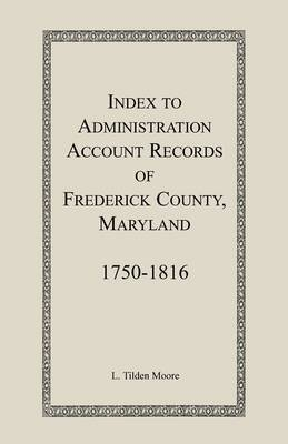 Index to Administration Accounts of Frederick County, 1750-1816 (Maryland)