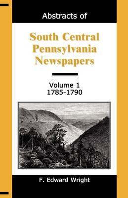Abstracts of South Central Pennsylvania Newspapers, Volume 1, 1785-1790