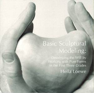 Basic Sculptural Modeling: Developing the Will by Working with Pure Forms in the First Three Grades