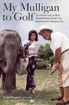My Mulligan to Golf: The Hilarious Story of Shell's Wonderful World of Golf & the Beginning of the Champions Tour