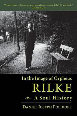Rilke, a Soul History: In the Image of Orpheus