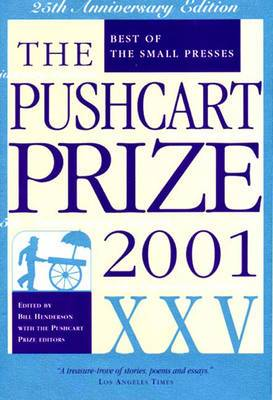 The Pushcart Prize Xxv - Best of the Small Presses 2001 Edition: Best of the Small Presses, 2001 Edition