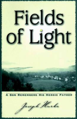 Fields of Light - A Son Remembers His Heroic Father