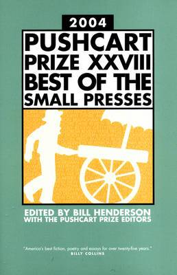 The Pushcart Prize XXVIII: Best of the Small Presses: 2004: Vol 28
