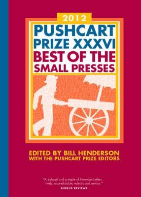The Pushcart Prize XXXVI: Best of the Small Presses: 2012
