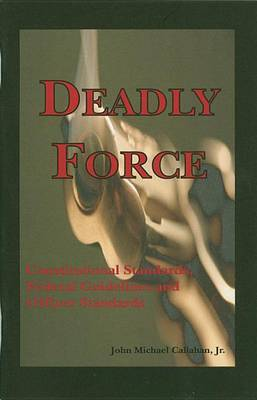 Deadly Force: Constitutional Standards, Federal Guidelines and Officer Standards