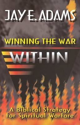 Winning the War Within: A Bibical Strategy for Spiritual Warfare