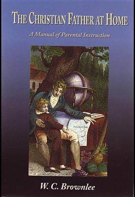 The Christian Father at Home: Or, a Manual of Parental Instruction