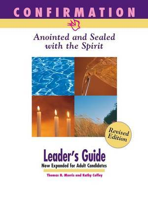 Confirmation: Anointed and Sealed with the Spirit, Revised Leader's Guide: Catholic Edition