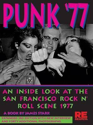 Punk '77: An Inside Look at the San Francisco Rock N' Roll Scene, 1977