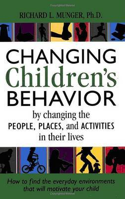 Changing Children's Behaviour: By Changing the People, Places and Activities in Their Lives
