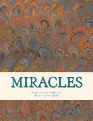 Miracles: Tracy's Favorite Quotations about Miracles