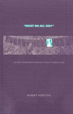 Must We All Die?: Alaska's Enduring Struggle with Tuberculosis