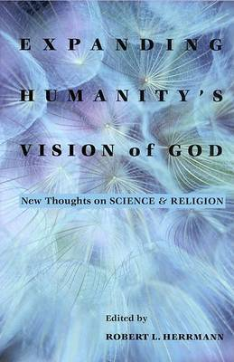 Expanding Humanity's Vision of God: New Thoughts on Science and Religion