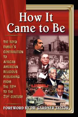 How It Came to Be: The Boyd Family's Contribution to African American Religious Publishing from the 19th to the 21st Century