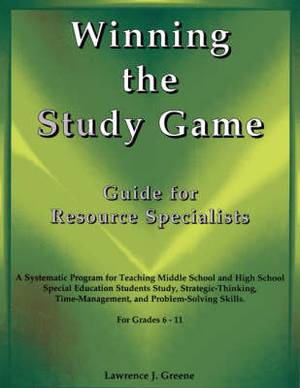 Winning the Study Game: Guide for Resource Specialists: A Systematic Program for Teaching Middle School and High School Special Education Students Study, Strategies-Thinking, Time-Management, and Problem-Solving Skills, For Grade 6-11