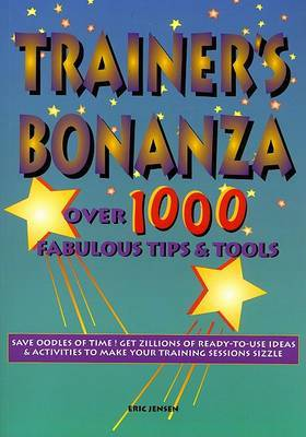 Trainer's Bonanza: Over 1000 Fabulous Tips & Tools