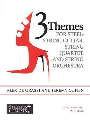 3 Themes for Steel-String Guitar, String Quartet, and String Orchestra: Solo Guitar Part and Score