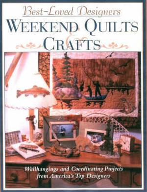 Best-loved Designer Weekend Quilts and Crafts