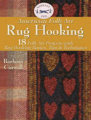 Rug Hooking: 18 Folk Art Projects with Rug Hooking Basics, Tips and Techniques