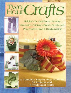 Two Hour Crafts: A Complete Step-by-step Guide to 55 Projects and 8 Traditional Crafts