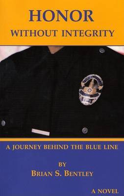 Honor Without Integrity: A Journey Behind the Thin Blue Line