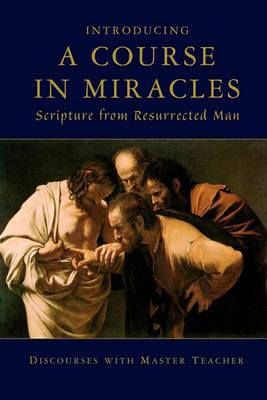 Introducing a Course in Miracles: Scripture from Resurrected Man