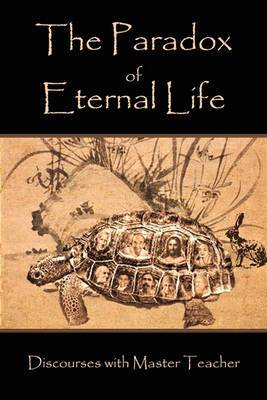 The Paradox of Eternal Life: Discourses with Master Teacher