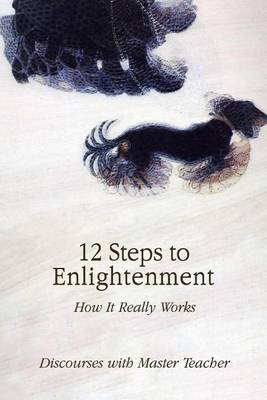 12 Steps to Enlightenment: How It Really Works