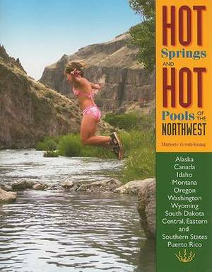 Hot Springs and Hot Pools of the Northwest: Jayson Loam's Original Guide