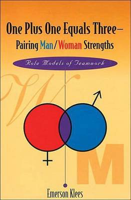 One Plus One Equals Three - Pairing Man/Woman Strength: Role Models of Teamwork