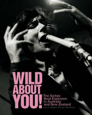 Wild About You!: The Sixties Beat Explosion in Australia and New Zealand