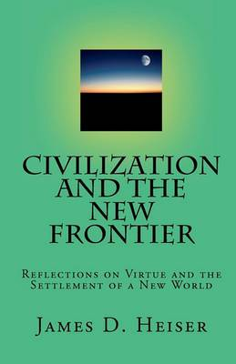 Civilization and the New Frontier: Reflections on Virtue and the Settlement of a New World