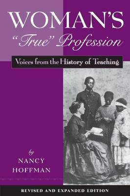 Woman's  True  Profession: Voices from the History of Teaching