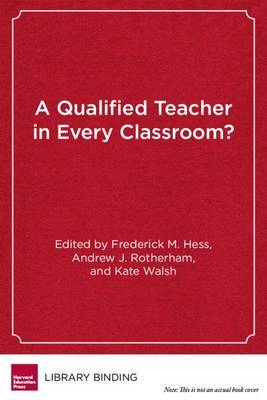 A Qualified Teacher in Every Classroom?: Appraising Old Answers and New Ideas