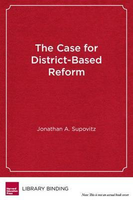 The Case for District-based Reform: Leading, Building, and Sustaining School Improvement
