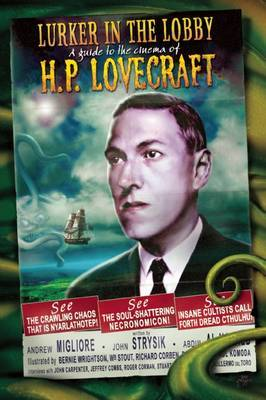 The Lurker in the Lobby: A Guide to the Cinema of H. P. Lovecraft: The Guide to Lovecraftian Cinema