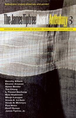 The James Tiptree Award Anthology 3: Subversive Stories About Sex and Gender