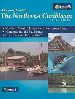 A Cruising Guide to the Northwest Caribbean, Volume 1: From the Windward Passage to Guatemala