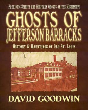 Ghosts of Jefferson Barracks: History & Hauntings of Old St. Louis