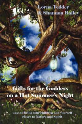 Gifts for the Goddess on a Hot Summer's Night: 66 Ways to Bring Your Children and Yourself Closer to Nature and Spirit