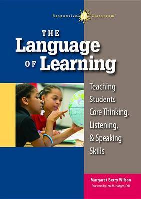 The Language of Learning: Teaching Students Core Thinking, Listening, and Speaking Skills